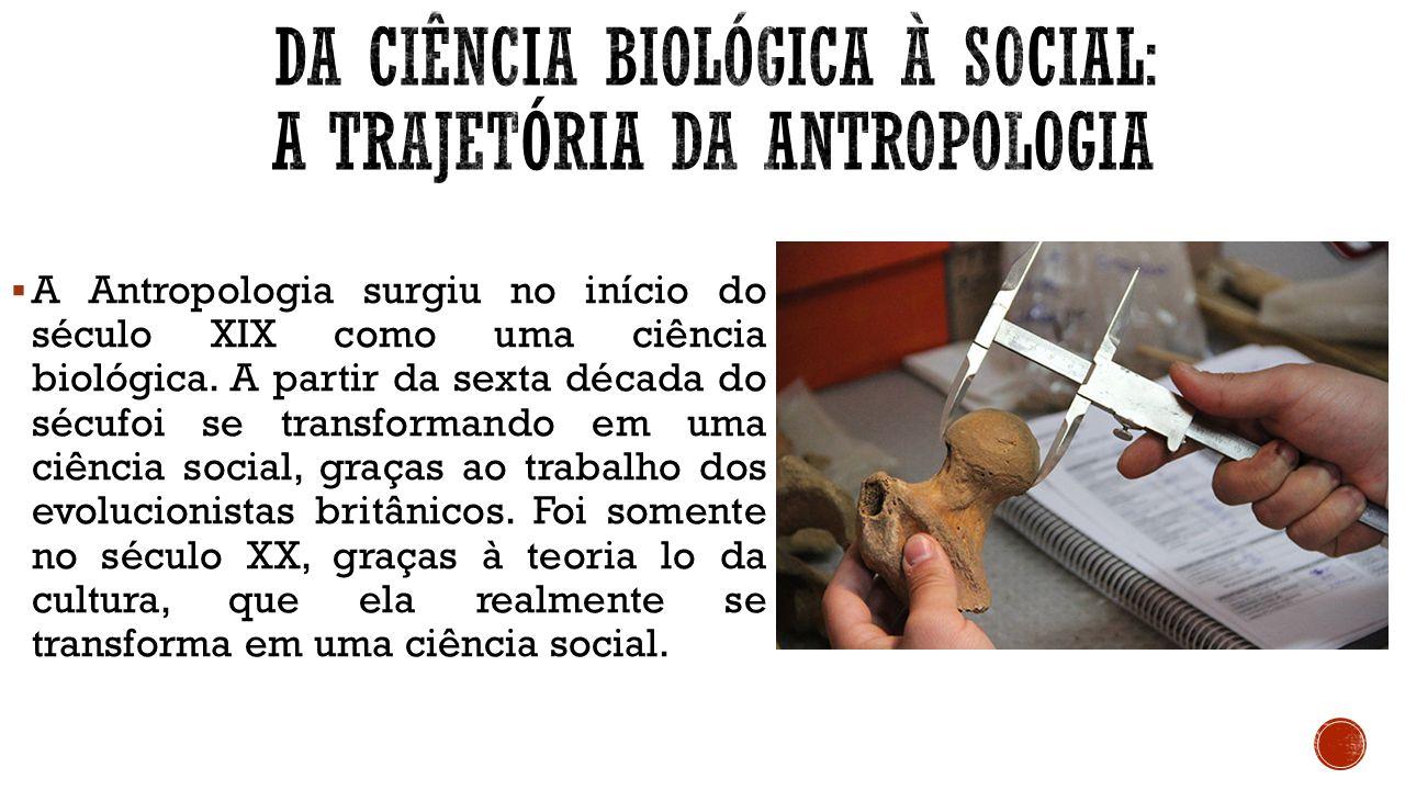 DA CIÊNCIA BIOLÓGICA À SOCIAL: A TRAJETÓRIA DA ANTROPOLOGIA