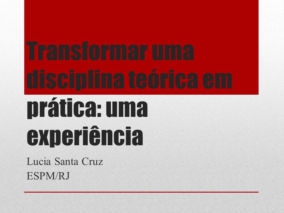 Transformar uma disciplina teórica em prática: uma experiência