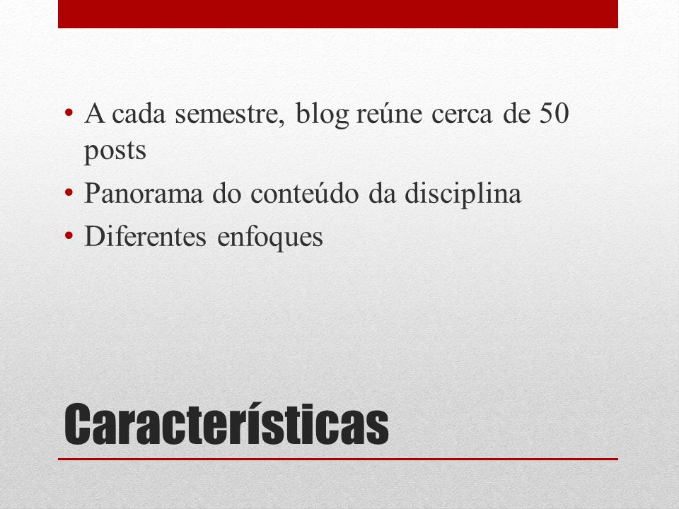 Características A cada semestre, blog reúne cerca de 50 posts