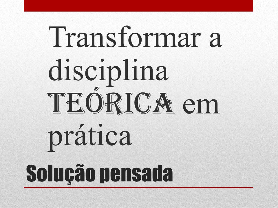 Transformar a disciplina teórica em prática
