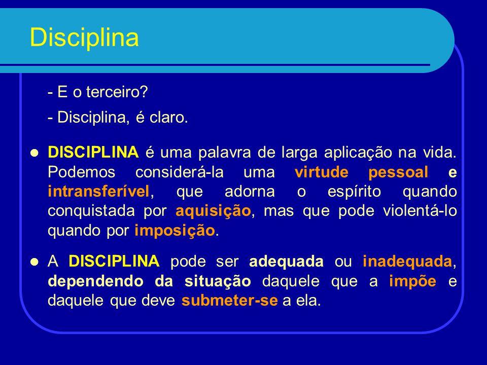 Disciplina - E o terceiro - Disciplina, é claro.
