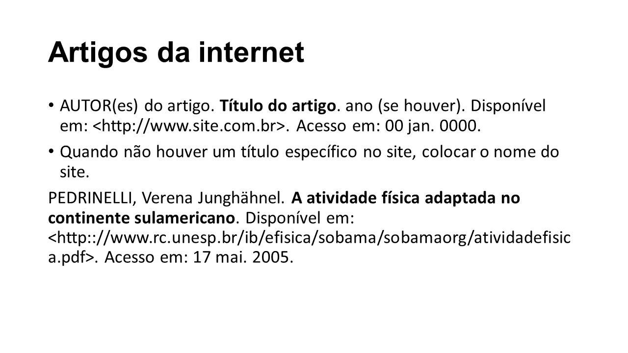 Artigos da internet AUTOR(es) do artigo. Título do artigo. ano (se houver). Disponível em: <http://www.site.com.br>. Acesso em: 00 jan. 0000.