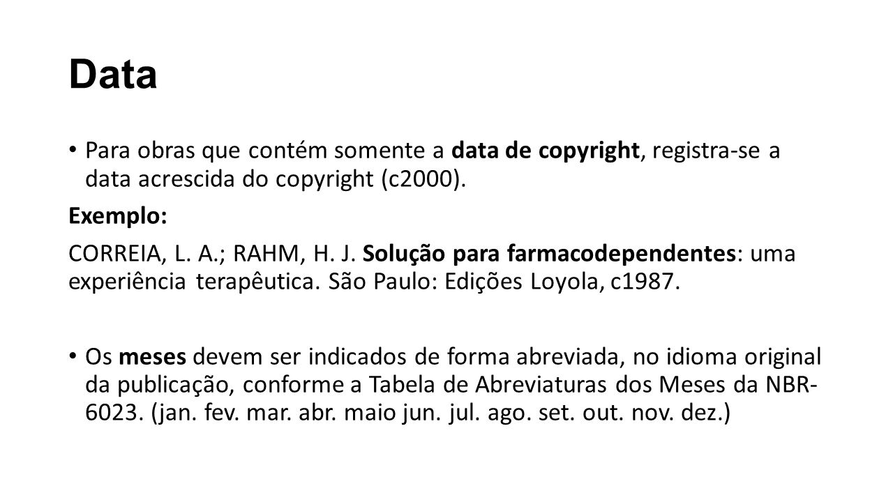 Data Para obras que contém somente a data de copyright, registra-se a data acrescida do copyright (c2000).