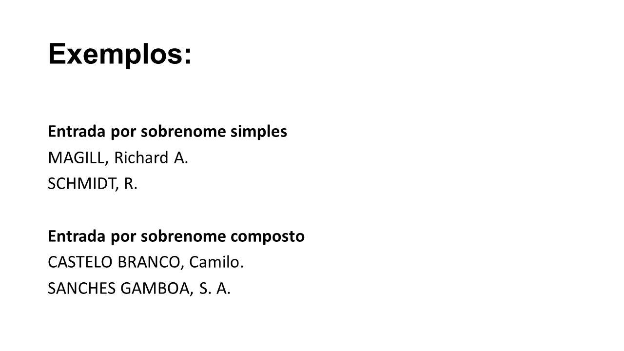 Exemplos: Entrada por sobrenome simples MAGILL, Richard A. SCHMIDT, R.