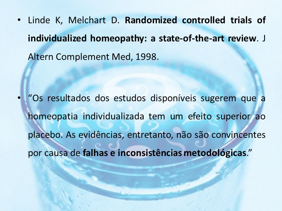 Linde K, Melchart D. Randomized controlled trials of individualized homeopathy: a state-of-the-art review. J Altern Complement Med, 1998.
