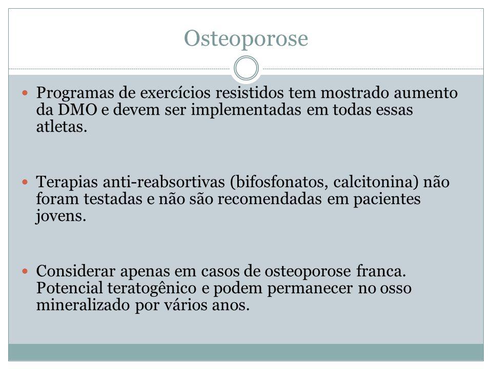 Osteoporose Programas de exercícios resistidos tem mostrado aumento da DMO e devem ser implementadas em todas essas atletas.