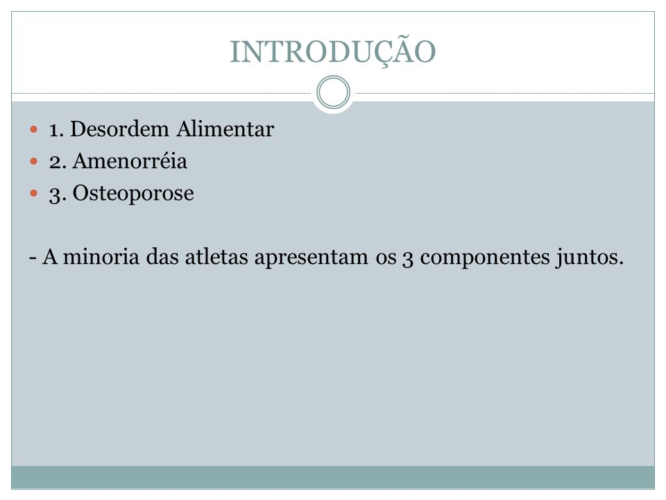 INTRODUÇÃO 1. Desordem Alimentar 2. Amenorréia 3. Osteoporose