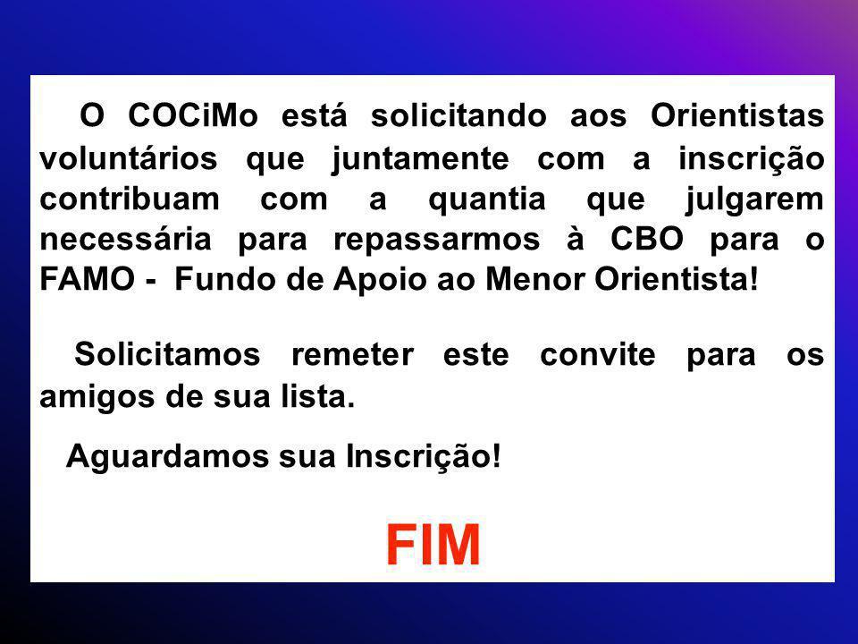 O COCiMo está solicitando aos Orientistas voluntários que juntamente com a inscrição contribuam com a quantia que julgarem necessária para repassarmos à CBO para o FAMO - Fundo de Apoio ao Menor Orientista!