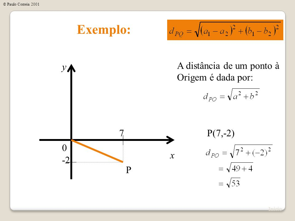 Exemplo: y A distância de um ponto à Origem é dada por: 7 P(7,-2) x -2