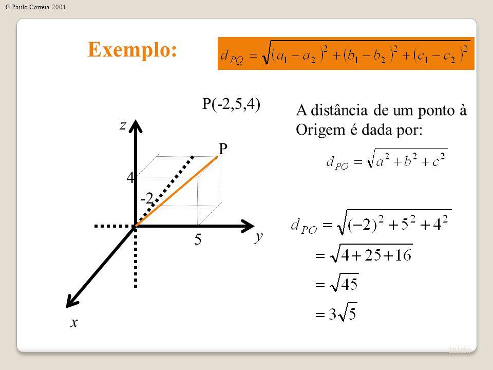 Exemplo: P(-2,5,4) A distância de um ponto à Origem é dada por: z P 4