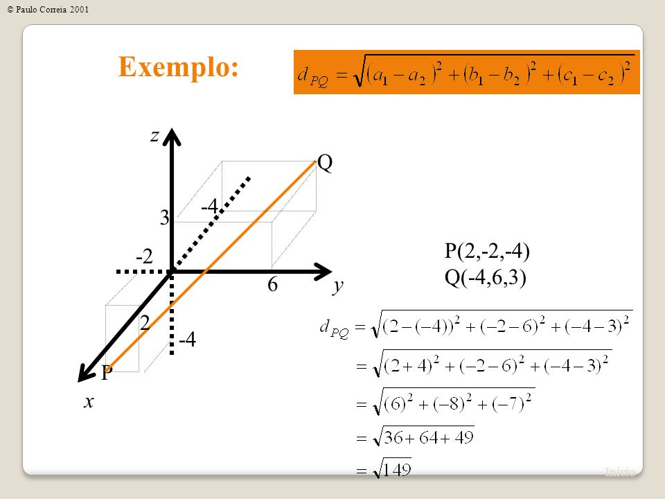 Exemplo: z Q -4 3 P(2,-2,-4) Q(-4,6,3) -2 6 y 2 -4 P x Início