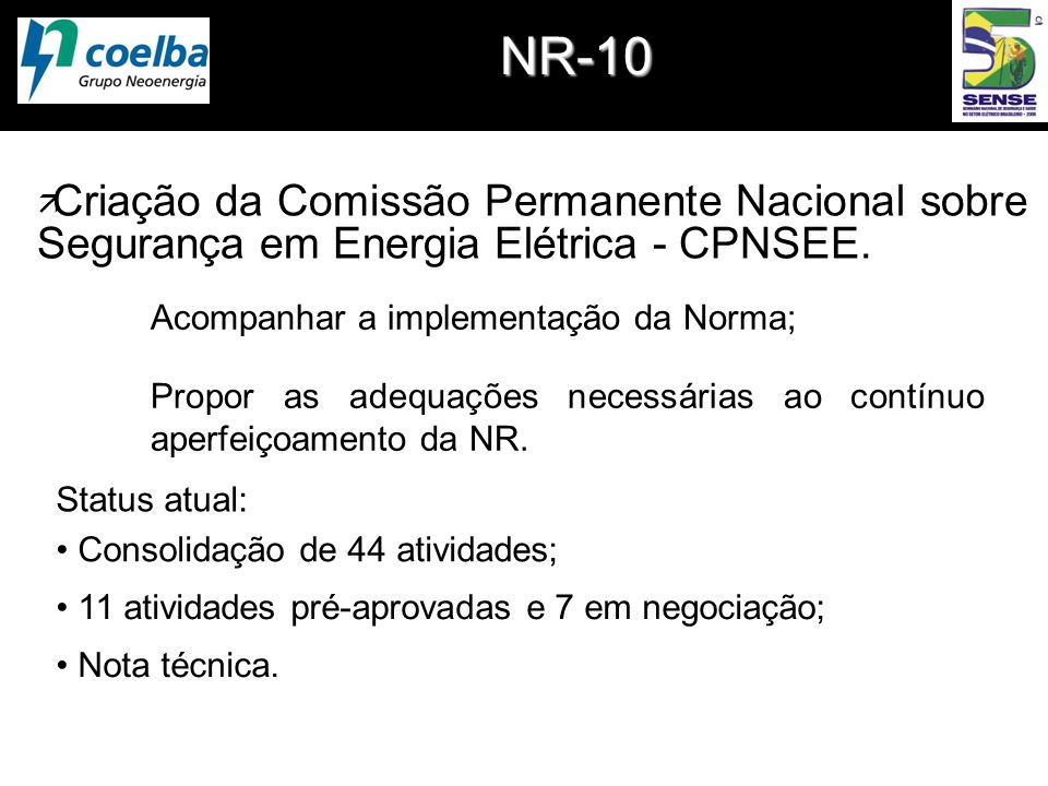 NR-10 Criação da Comissão Permanente Nacional sobre Segurança em Energia Elétrica - CPNSEE. Acompanhar a implementação da Norma;