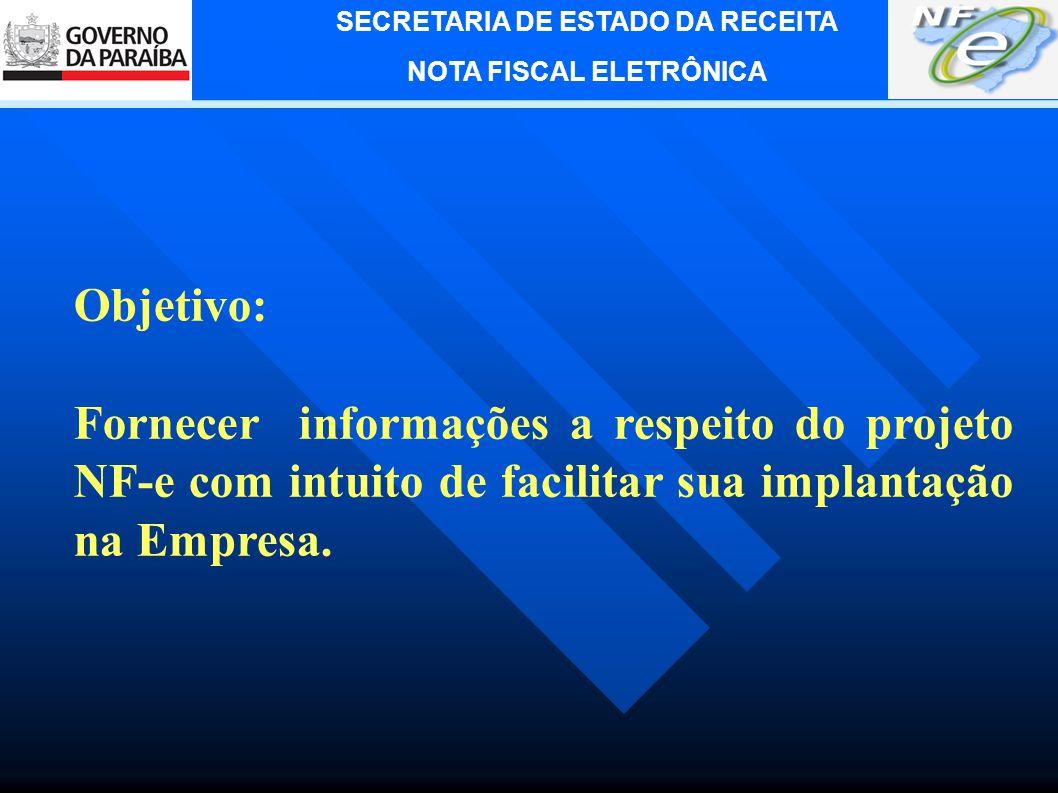 Objetivo: Fornecer informações a respeito do projeto NF-e com intuito de facilitar sua implantação na Empresa.