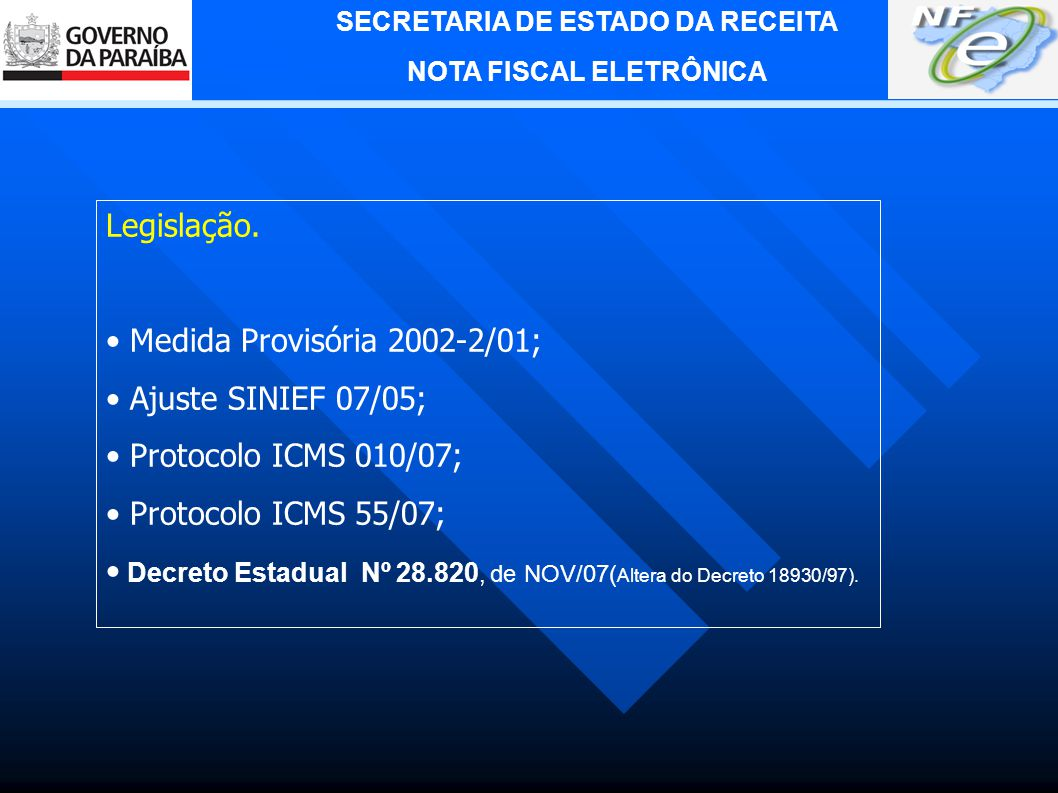 Legislação. • Medida Provisória 2002-2/01; • Ajuste SINIEF 07/05; • Protocolo ICMS 010/07; • Protocolo ICMS 55/07;