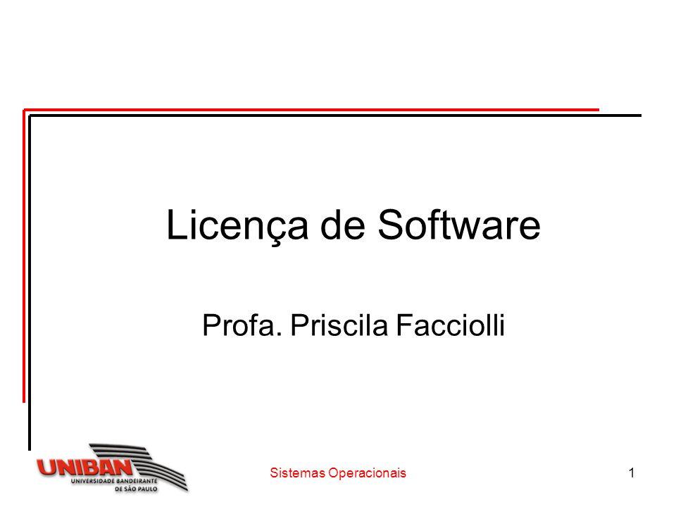 Licença de Software Profa. Priscila Facciolli Sistemas Operacionais