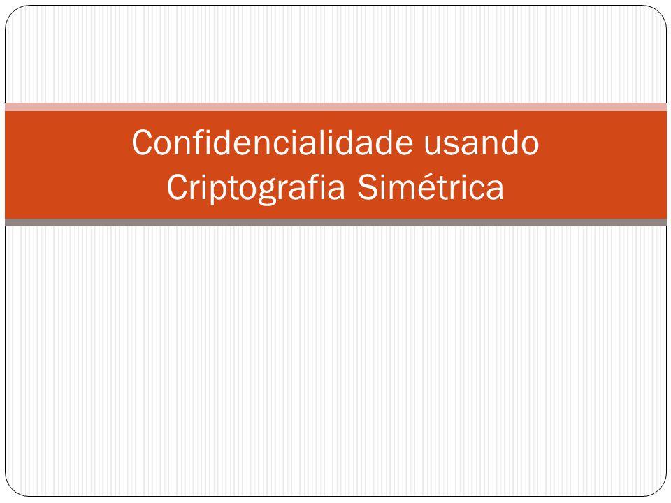 Confidencialidade usando Criptografia Simétrica