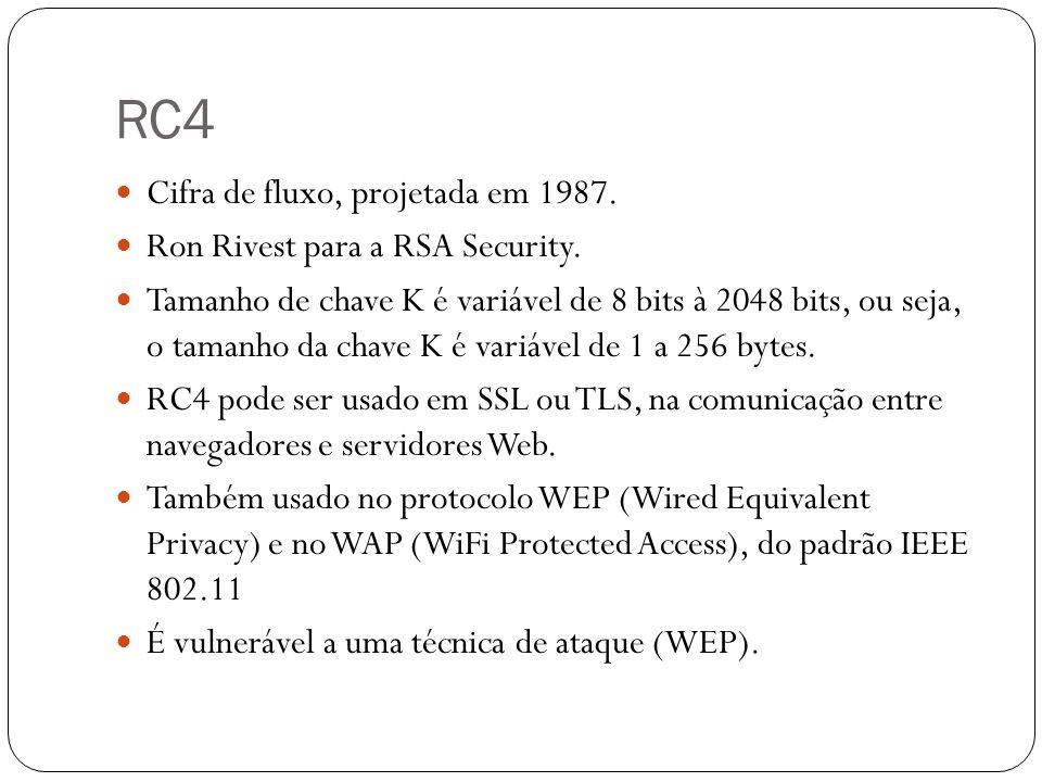 RC4 Cifra de fluxo, projetada em 1987. Ron Rivest para a RSA Security.