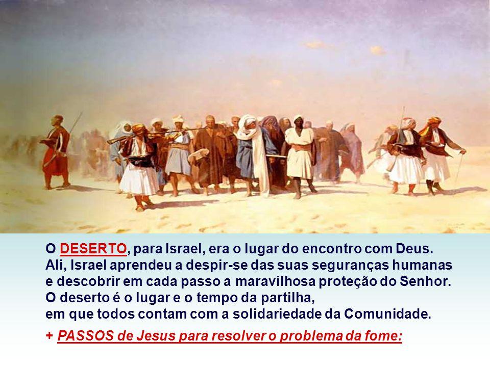 O DESERTO, para Israel, era o lugar do encontro com Deus.
