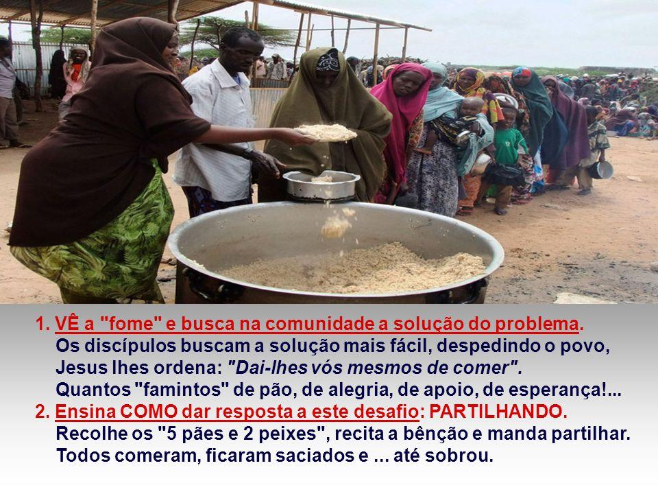1. VÊ a fome e busca na comunidade a solução do problema