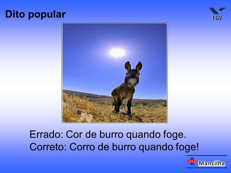 Dito popular Errado: Cor de burro quando foge. Correto: Corro de burro quando foge!