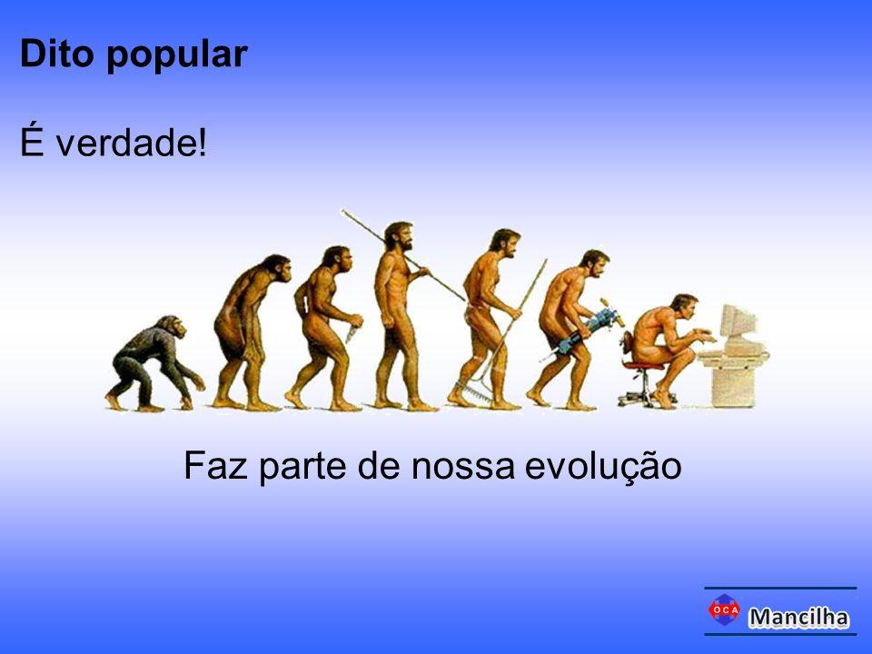 Faz parte de nossa evolução