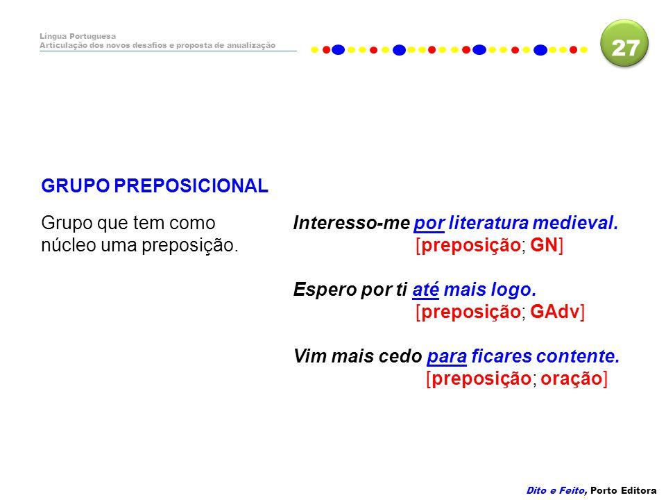 27 GRUPO PREPOSICIONAL Grupo que tem como núcleo uma preposição.