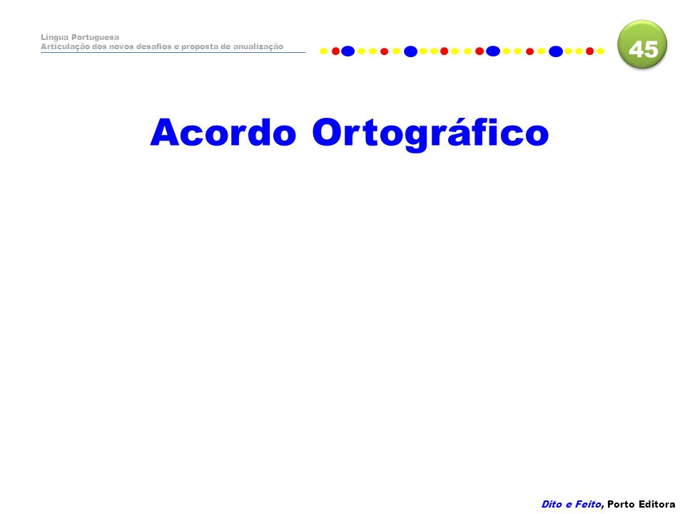 Acordo Ortográfico 45 Dito e Feito, Porto Editora Língua Portuguesa