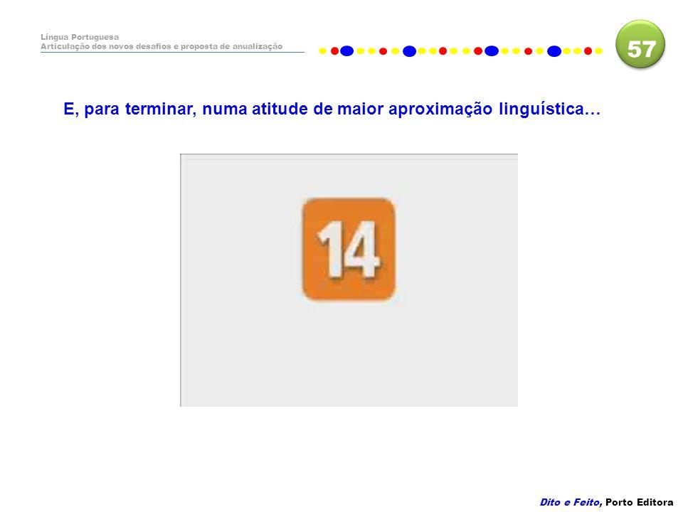 57 E, para terminar, numa atitude de maior aproximação linguística…