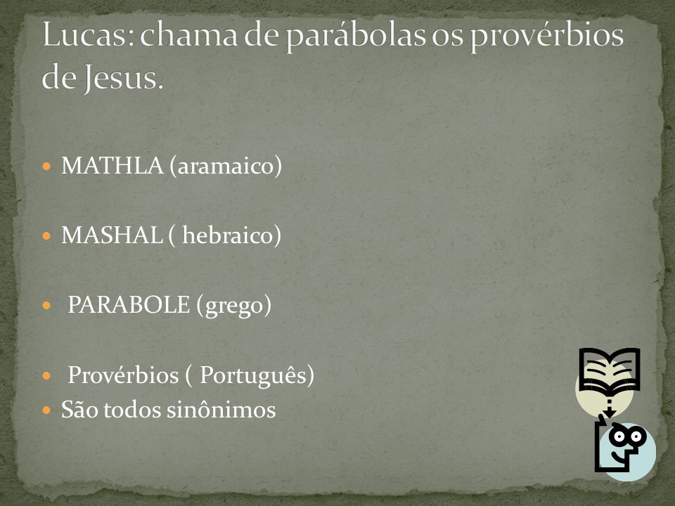 Lucas: chama de parábolas os provérbios de Jesus.