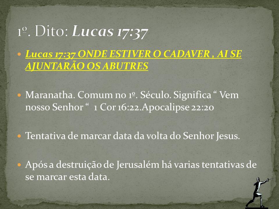 1º. Dito: Lucas 17:37 Lucas 17:37 ONDE ESTIVER O CADAVER , AI SE AJUNTARÃO OS ABUTRES.
