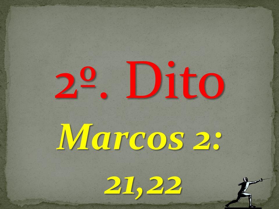 2º. Dito Marcos 2: 21,22