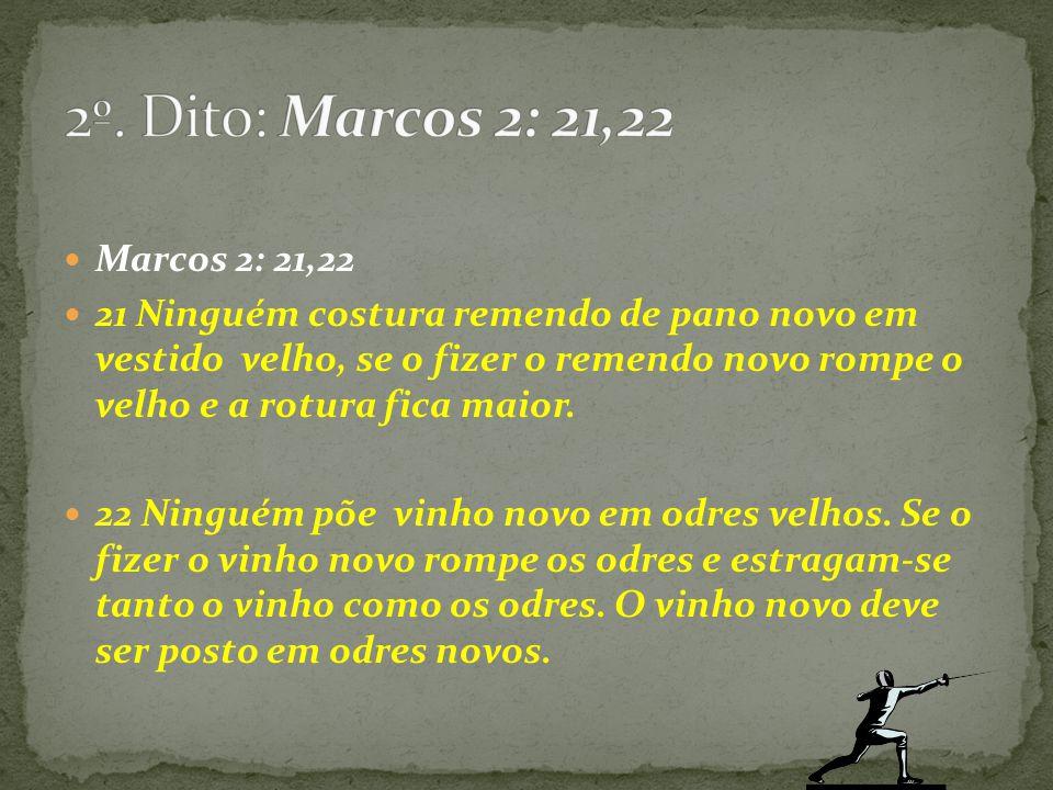 2º. Dito: Marcos 2: 21,22 Marcos 2: 21,22