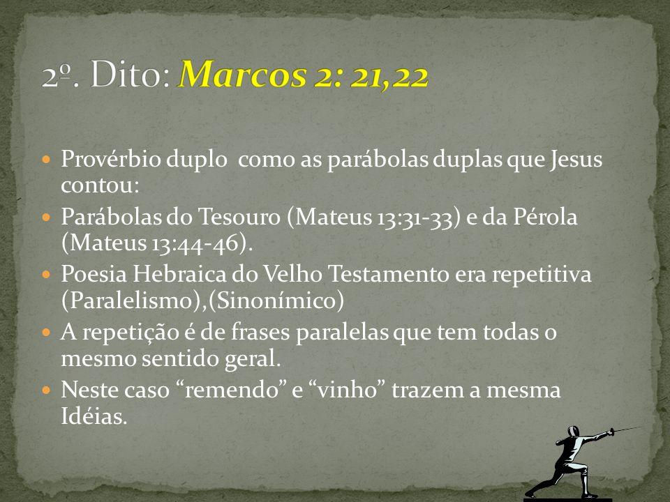 2º. Dito: Marcos 2: 21,22 Provérbio duplo como as parábolas duplas que Jesus contou: