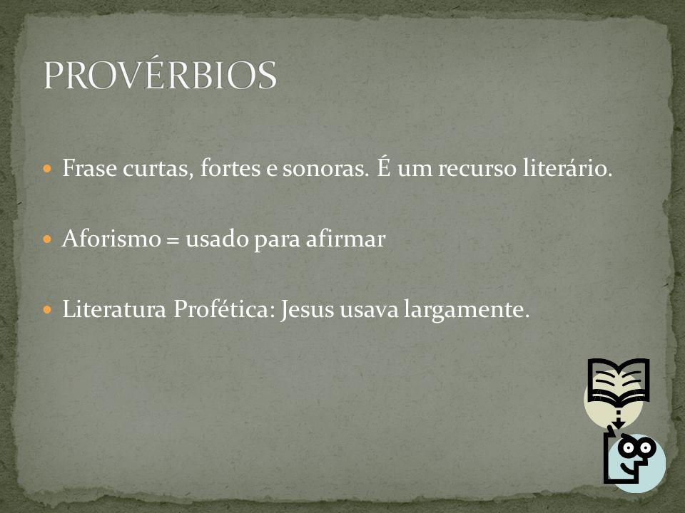 PROVÉRBIOS Frase curtas, fortes e sonoras. É um recurso literário.