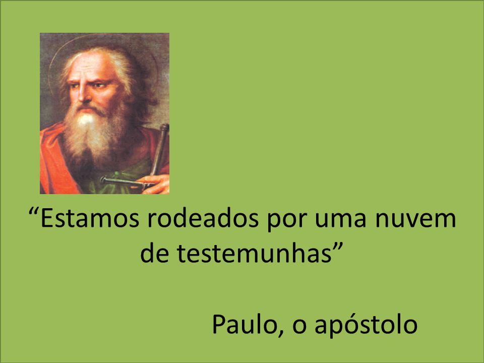 Estamos rodeados por uma nuvem de testemunhas Paulo, o apóstolo