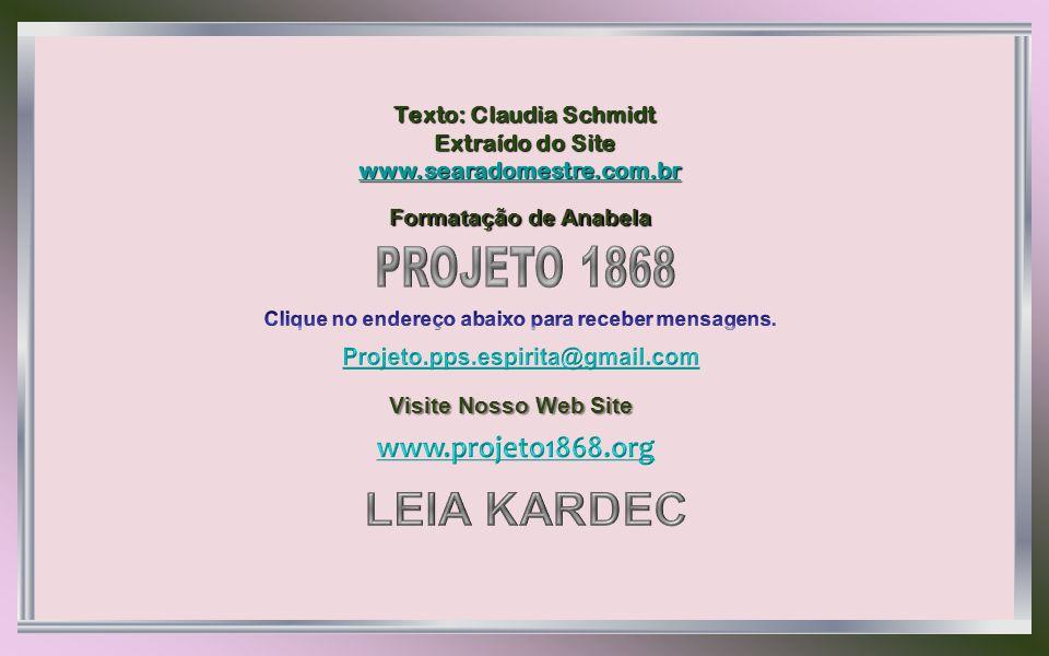 LEIA KARDEC PROJETO 1868 www.projeto1868.org Texto: Claudia Schmidt