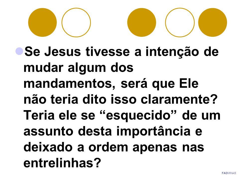 Se Jesus tivesse a intenção de mudar algum dos mandamentos, será que Ele não teria dito isso claramente Teria ele se esquecido de um assunto desta importância e deixado a ordem apenas nas entrelinhas