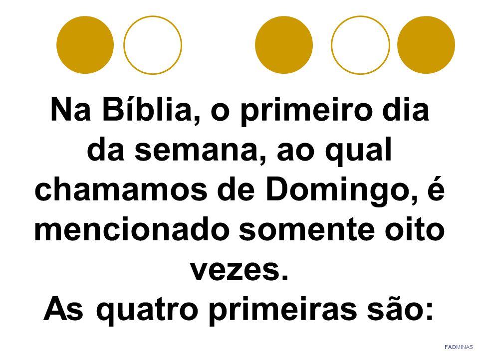 Na Bíblia, o primeiro dia da semana, ao qual chamamos de Domingo, é mencionado somente oito vezes. As quatro primeiras são: