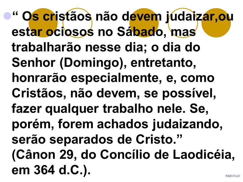 Os cristãos não devem judaizar,ou estar ociosos no Sábado, mas trabalharão nesse dia; o dia do Senhor (Domingo), entretanto, honrarão especialmente, e, como Cristãos, não devem, se possível, fazer qualquer trabalho nele. Se, porém, forem achados judaizando, serão separados de Cristo. (Cânon 29, do Concílio de Laodicéia, em 364 d.C.).