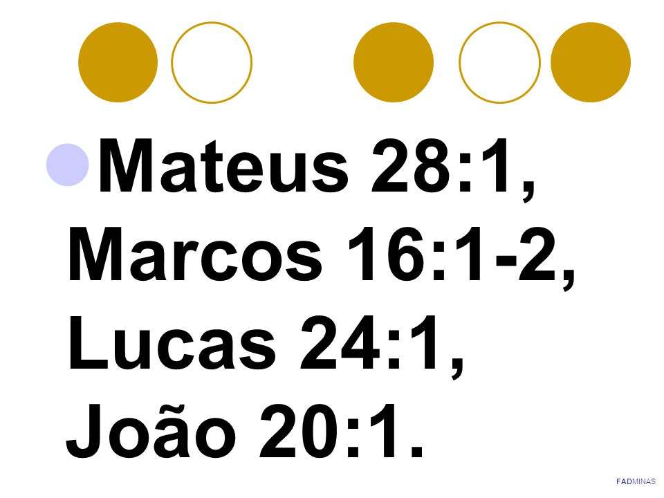 Mateus 28:1, Marcos 16:1-2, Lucas 24:1, João 20:1.