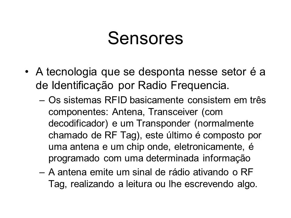Sensores A tecnologia que se desponta nesse setor é a de Identificação por Radio Frequencia.