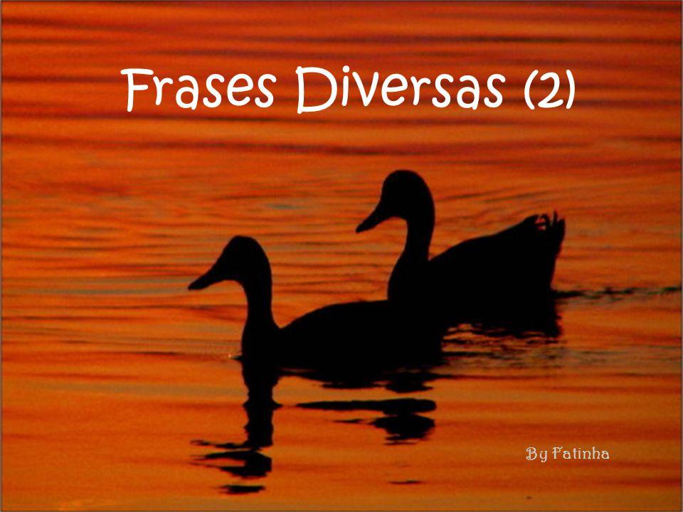 Frases Diversas (2) By Fatinha
