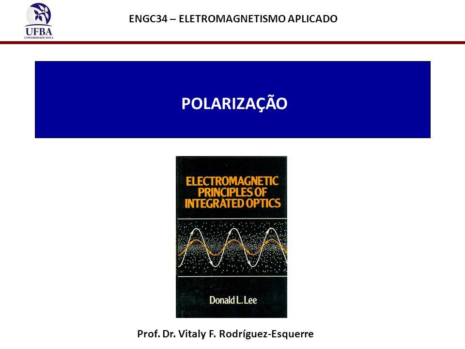 POLARIZAÇÃO ENGC34 – ELETROMAGNETISMO APLICADO