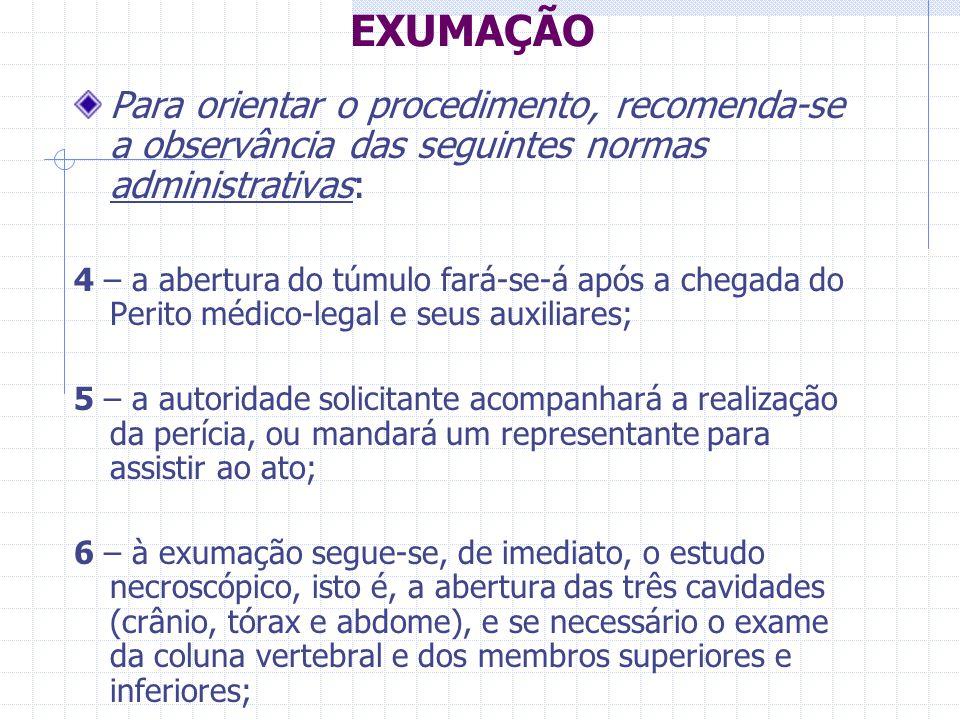 EXUMAÇÃO Para orientar o procedimento, recomenda-se a observância das seguintes normas administrativas: