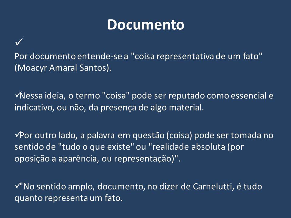 Documento Por documento entende-se a coisa representativa de um fato (Moacyr Amaral Santos).