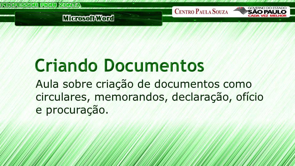 Criando Documentos Aula sobre criação de documentos como circulares, memorandos, declaração, ofício e procuração.