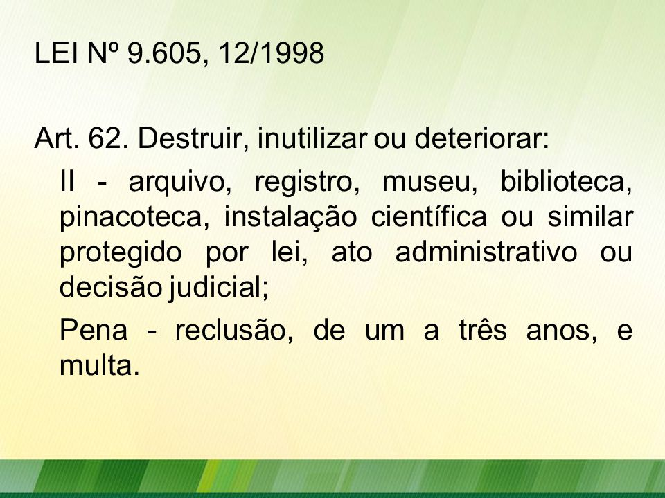 LEI Nº 9.605, 12/1998 Art. 62. Destruir, inutilizar ou deteriorar: