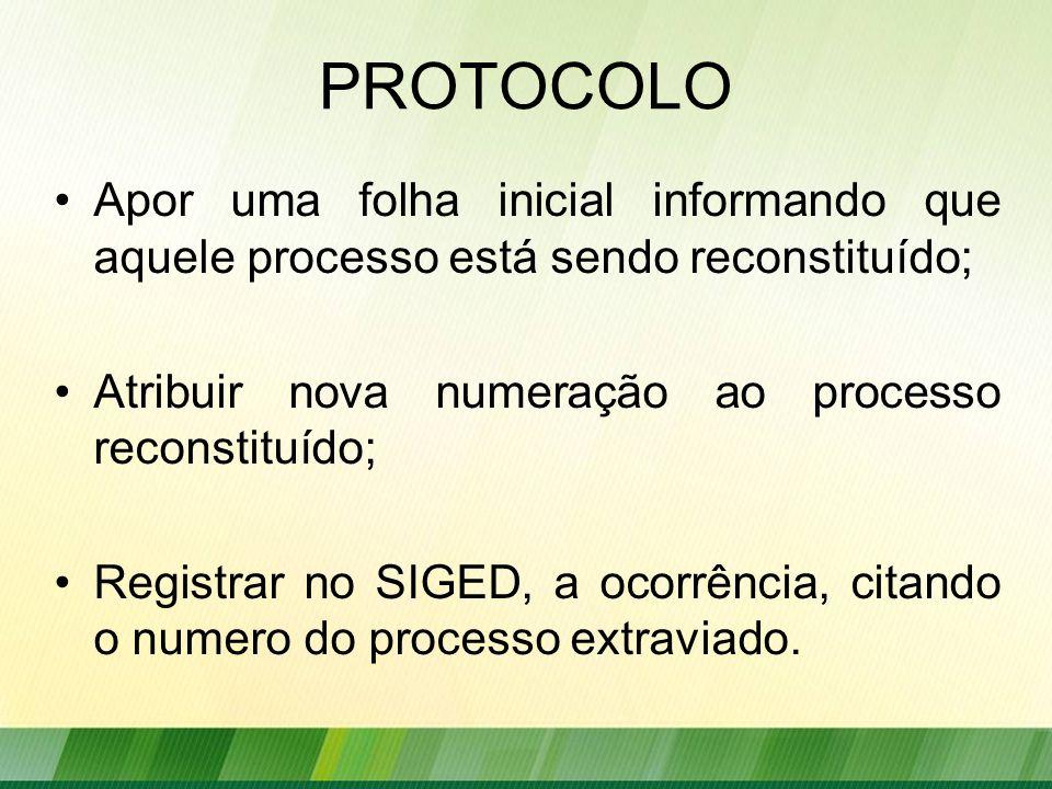 PROTOCOLO Apor uma folha inicial informando que aquele processo está sendo reconstituído; Atribuir nova numeração ao processo reconstituído;