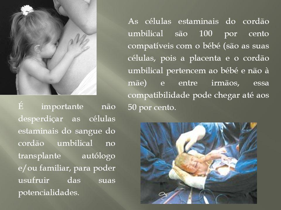 As células estaminais do cordão umbilical são 100 por cento compatíveis com o bébé (são as suas células, pois a placenta e o cordão umbilical pertencem ao bébé e não à mãe) e entre irmãos, essa compatibilidade pode chegar até aos 50 por cento.