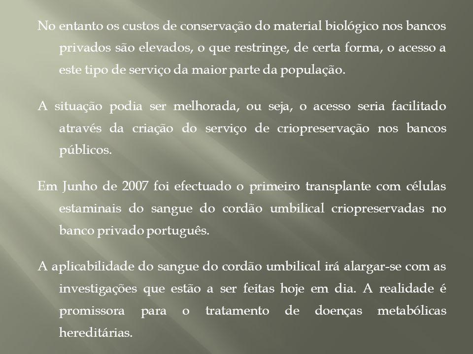 No entanto os custos de conservação do material biológico nos bancos privados são elevados, o que restringe, de certa forma, o acesso a este tipo de serviço da maior parte da população.